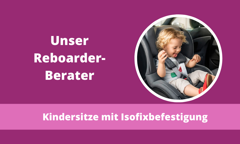 Kindersitzberatung-Isofixreboarder